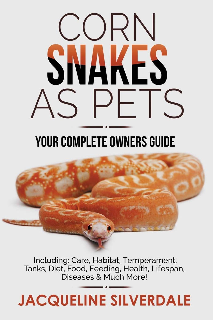 Corn Snakes As Pets Your Complete Owners Guide Including Care Habitat Temperament Tanks Diet Food Feeding Health Lifespan Diseases And Much More Silverdale Jacqueline 9781916340305 Amazon Com Books