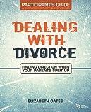 Dealing with Divorce Student's Guide, Elizabeth Oates, 0310278864