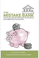 The Mistake Bank: How To Succeed By Forgiving Your Mistakes And Embracing Your Failures
