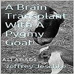 A Brain Transplant with a Pygmy Goat | Jeffrey Jeschke