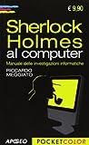 Sherlock Holmes al computer. Manuale delle investigazioni informatiche