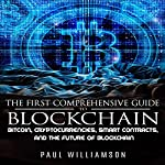 The First Comprehensive Guide to Blockchain: Bitcoin, Cryptocurrencies, Smart Contracts, and the Future of Bitcoin | Paul Williamson