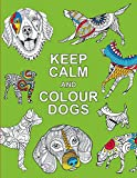 #9: Keep Calm and Colour Dogs (Huck & Pucker Colouring Books)