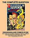 The Complete Question: Gwandanaland Comics #1296 -- The Steve Ditko Creation --- His Complete Series from Blue Beetle Comics and Mysterious Suspense (1967-68)