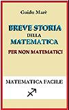 Breve storia della matematica per non matematici: Dalle origini a oggi