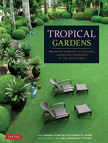 Tropical Garden Design (Tropical Gardens: 42 Dream Gardens by Leading Landscape Designers in the Philippines)