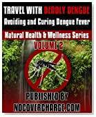 Travel with Deadly Dengue - Avoiding and Curing Dengue Fever (Natural Health & Wellness Series Book 2)
