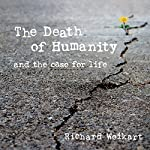 The Death of Humanity: And the Case for Life | Richard Weikart