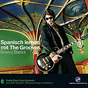 Spanisch lernen mit The Grooves. Groovy Basics Hörbuch