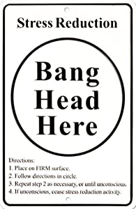 Stress Reduction - Bang Head Here Funny Tin Sign