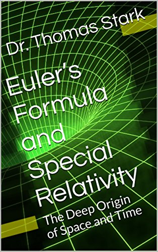 Euler's Formula and Special Relativity: The Deep Origin of Space and Time (The Truth Series Book 1) by [Stark, Dr. Thomas]