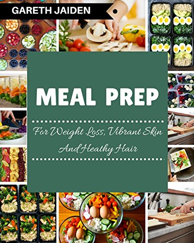 Meal Prep: The Beginner's Guide to Meal Prepping and Clean Eating, Easy to Cook Recipes for a Perfect Body (Weight Loss, Meal Planning, Low Carb Diet,  Plan Ahead Meals, Meal Plan, Batch Cooking) by Gareth Jaiden