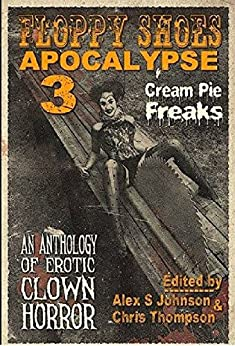 Floppy Shoes Apocalypse III: Cream Pie Freaks by [Johnson, Alex S., Fortier, Mary Genevieve, Holbrook, Russell, Opperman, K.A., Baldwin, Adrian, Laing, Joshua]