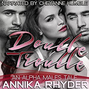 Double Trouble: An Alpha Males Tale Audiobook