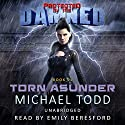 Torn Asunder: A Supernatural Action Adventure Opera: Protected by the Damned, Book 1 Hörbuch von Michael Todd Gesprochen von: Emily Beresford