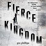 Fierce Kingdom   Gin Phillips