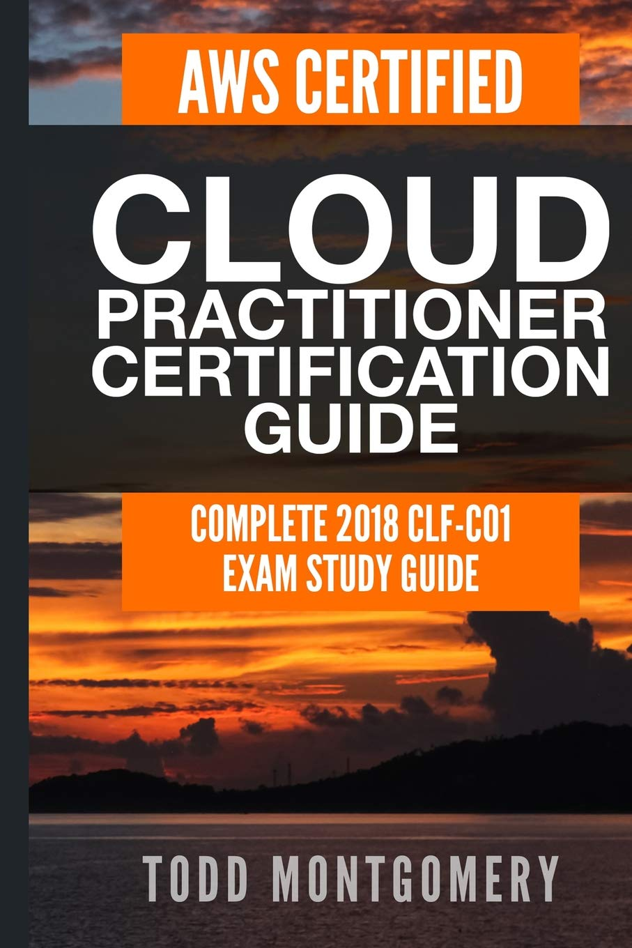 AWS CERTIFIED CLOUD PRACTITIONER CERTIFICATION GUIDE: COMPLETE 2018