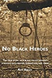 img - for No Black Heroes: The true story of a black police officer's struggle with racism, corruption and crime book / textbook / text book