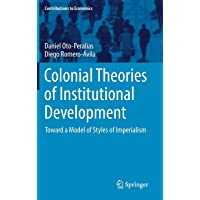 Colonial Theories of Institutional Development: Toward a Model of Styles of Imperialism (Contributions to Economics)