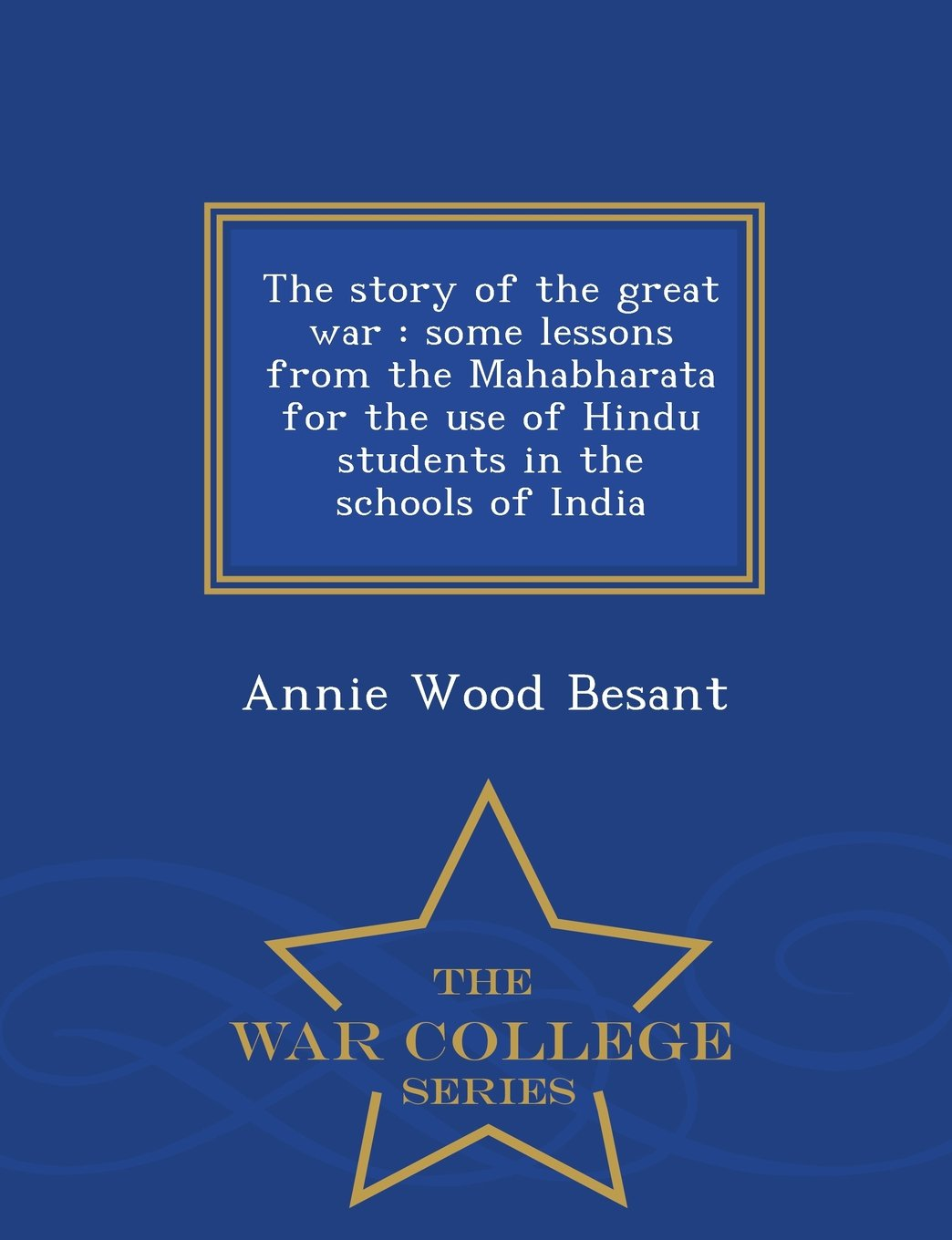 The story of the great war: some lessons from the Mahabharata for the use of Hindu students in the schools of India  - War College Series PDF
