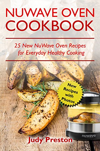 NuWave Oven Cookbook: 25 New NuWave Oven Recipes for Everyday Healthy Cooking