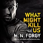 What Might Kill Us: The Devil's Dust, Book 5 | M. N. Forgy