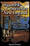 Haunted Cemeteries of New England: Stones, Stories, and Superstitions