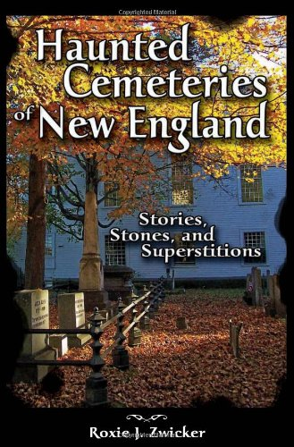 Haunted Cemeteries of New England: Stories, Stones, and