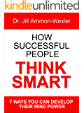 HOW SUCCESSFUL PEOPLE THINK SMART: 7 Ways YOU Can Develop Their Mind Power (English Edition)