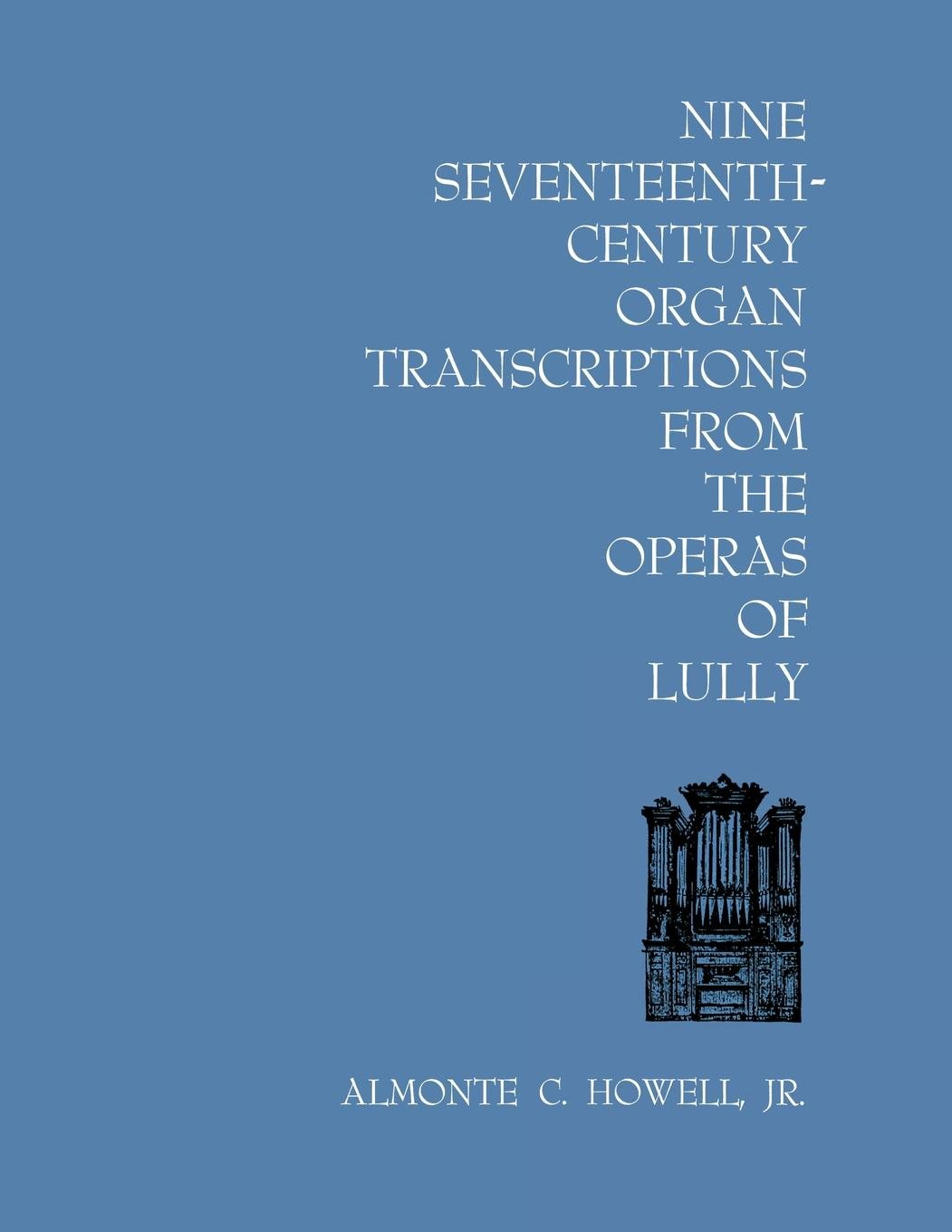 Read Online Nine Seventeenth-Century Organ Transcriptions from the Operas of Lully ebook