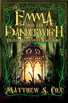 Emma and the Banderwigh (Tales of Widowswood Book 1) by [Cox, Matthew S.]