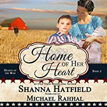Home of Her Heart: Hearts of the War, Book 2 Audiobook by Shanna Hatfield Narrated by Michael Rahhal
