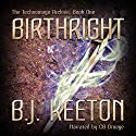 Birthright: The Technomage Archive, Book 1 Audiobook by B.J. Keeton Narrated by CB Droege