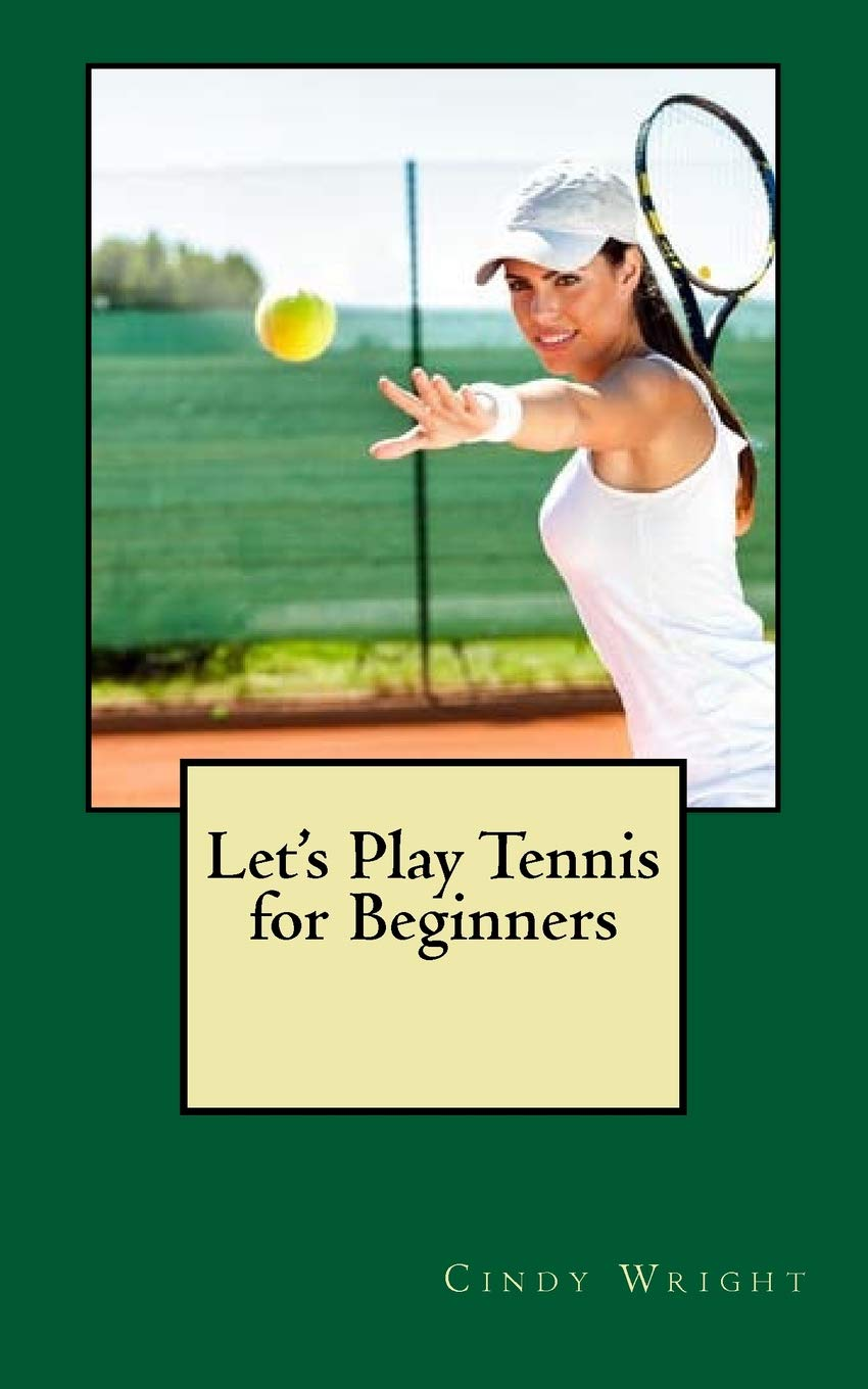 Tennis For Beginners >> Let S Play Tennis For Beginners Cindy Wright 9781725900813