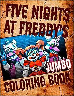Beautiful Five Nights At Freddyu0027s JUMBO Coloring Book: Awesome 60 Illustrations For  FNAF Fans Paperback U2013 Large Print, September 27, 2018
