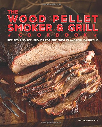 The Wood Pellet Smoker and Grill Cookbook: Recipes and Techniques for the Most Flavorful and Delicious Barbecue (Smoker Grill Cookbook compare prices)
