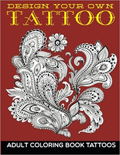 Design Your Own Tattoo: Adult Coloring Book Tattoos: Mdk ...