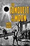 Front cover for the book The Conquest of the Moon by Andre Laurie