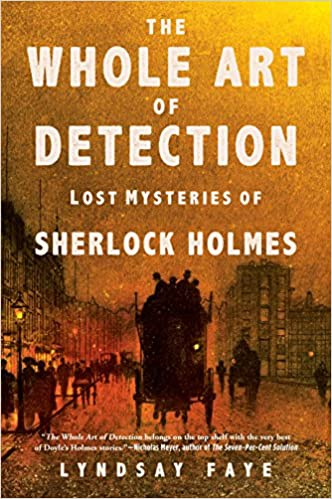 Image result for The Whole Art of Detection: Lost mysteries of Sherlock Holmes by Lyndsay Faye