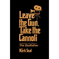 Leave the Gun, Take the Cannoli: The Epic Story of the Making of The Godfather