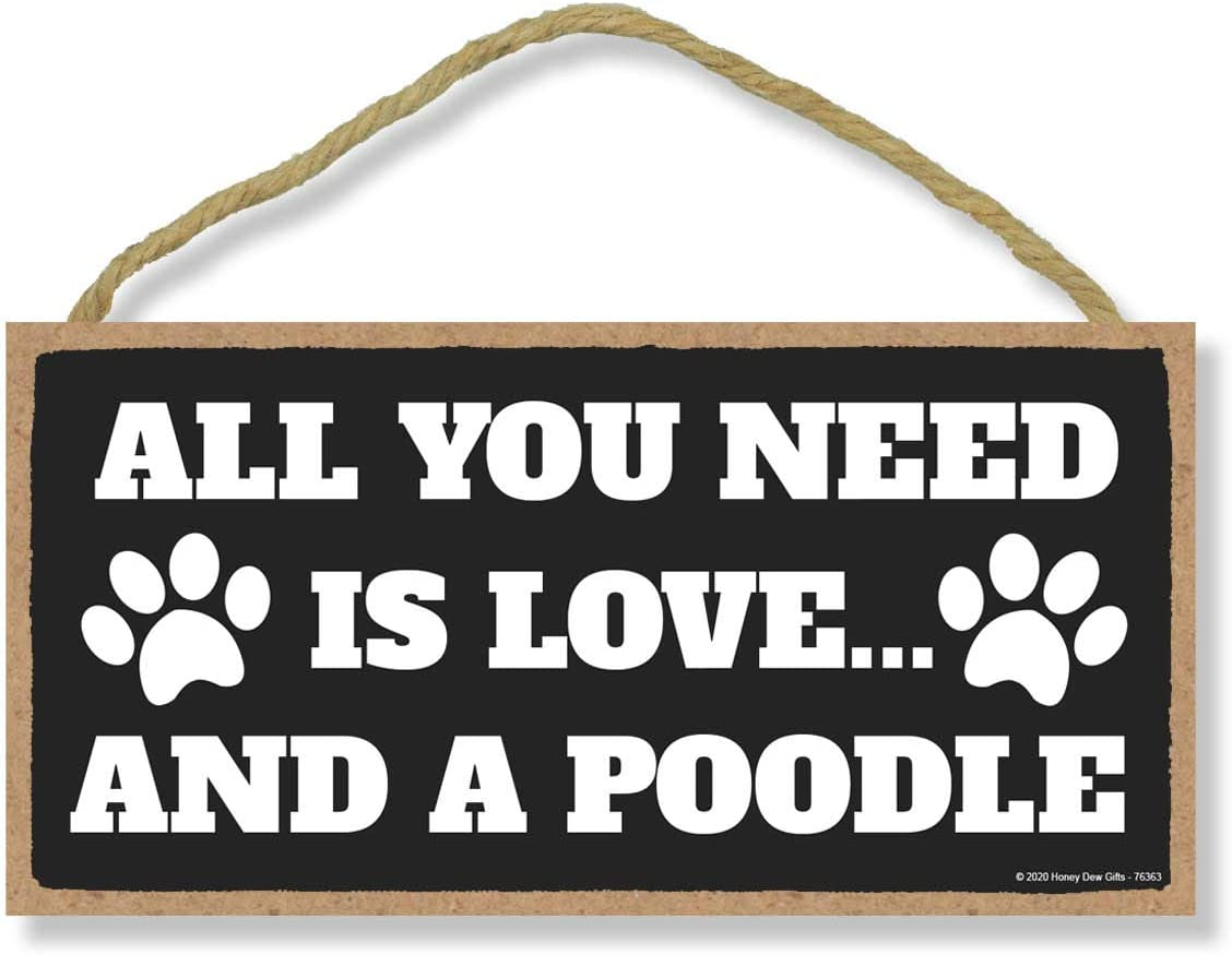 Honey Dew Gifts, All You Need is Love and a Poodle, Funny Wooden Home Decor for Dog Pet Lovers, Hanging Decorative Wall Sign, 5 Inches by 10 Inches