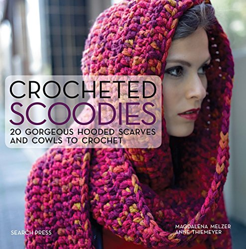 - Crocheted Scoodies: 20 gorgeous hooded scarves and cowls to crochet