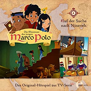 Auf der Suche nach Nineveh (Die Abenteuer des jungen Marco Polo 4) Hörspiel