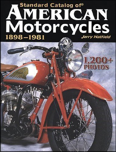 (Standard Catalog of American Motorcycles 1898-1981: The Only Book to Fully Chronicle Every Bike Ever Built)