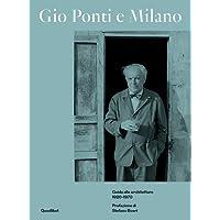 Gio Ponti e Milano. Guida alle architetture 1920-1970. Ediz. illustrata
