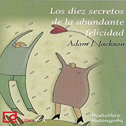 Los diez secretos de la abundante felicidad [The Ten Secrets of Abundant Happiness]