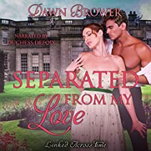 Separated from My Love: Linked Across Time, Book 7 Audiobook by Dawn Brower Narrated by Duchess DeFoix