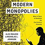 Modern Monopolies: What It Takes to Dominate the 21st Century Economy | Nicholas L. Johnson,Alex Moazed