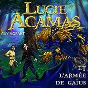 Lucie Acamas et l'armée de Gaïus (Lucie Acamas 3) | Guy Morant