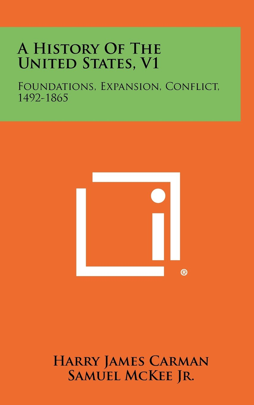 A History Of The United States, V1: Foundations, Expansion, Conflict, 1492-1865 PDF